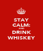 STAY CALM: AND DRINK WHISKEY - Personalised Poster A1 size