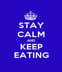 STAY CALM AND KEEP EATING - Personalised Poster A1 size