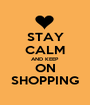 STAY CALM AND KEEP ON SHOPPING - Personalised Poster A1 size