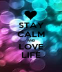 STAY CALM AND LOVE LIFE - Personalised Poster A1 size