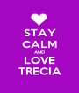 STAY CALM AND LOVE TRECIA - Personalised Poster A1 size