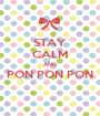 STAY CALM AND PON PON PON  - Personalised Poster A1 size