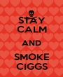 STAY CALM AND SMOKE CIGGS - Personalised Poster A1 size