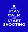 STAY CALM AND START SHOOTING - Personalised Poster A1 size