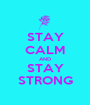 STAY CALM AND STAY STRONG - Personalised Poster A1 size
