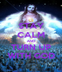 STAY CALM AND TURN UP WITH GOD - Personalised Poster A1 size