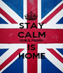 STAY CALM GIRLS FRIMP IS HOME - Personalised Poster A1 size