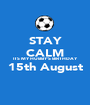 STAY CALM ITS MY HUBBY'S BIRTHDAY 15th August  - Personalised Poster A1 size