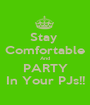 Stay  Comfortable And PARTY In Your PJs!! - Personalised Poster A1 size