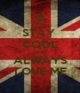 STAY  COOL AND ALWAYS LOVE ME - Personalised Poster A1 size