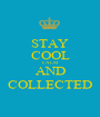 STAY COOL CALM AND COLLECTED - Personalised Poster A1 size