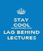 STAY COOL EVEN WHEN YOU LAG BEHIND LECTURES - Personalised Poster A1 size