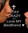 STAY CRAZY AND Love MY Bestfriend ♥ - Personalised Poster A1 size