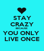 STAY CRAZY BECAUSE  YOU ONLY  LIVE ONCE - Personalised Poster A1 size