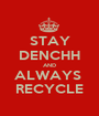 STAY DENCHH AND ALWAYS  RECYCLE - Personalised Poster A1 size