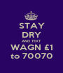 STAY DRY AND TEXT WAGN £1 to 70070 - Personalised Poster A1 size