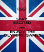 STAY EXCITED AND ENJOY THE OLYMPIC GAMES - Personalised Poster A1 size