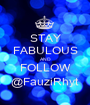 STAY FABULOUS AND FOLLOW @FauziRhyt - Personalised Poster A1 size