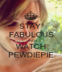 STAY  FABULOUS AND WATCH PEWDIEPIE - Personalised Poster A1 size