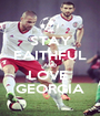 STAY FAITHFUL AND LOVE  GEORGIA - Personalised Poster A1 size