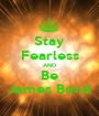 Stay Fearless AND Be James Bond - Personalised Poster A1 size