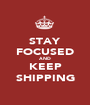 STAY FOCUSED AND KEEP SHIPPING - Personalised Poster A1 size