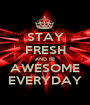 STAY FRESH AND BE AWESOME EVERYDAY - Personalised Poster A1 size