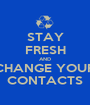 STAY FRESH AND CHANGE YOUR CONTACTS - Personalised Poster A1 size