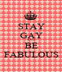 STAY GAY AND BE FABULOUS - Personalised Poster A1 size