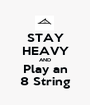 STAY HEAVY AND Play an 8 String - Personalised Poster A1 size