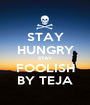 STAY HUNGRY STAY FOOLISH BY TEJA - Personalised Poster A1 size