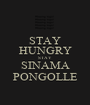 STAY HUNGRY STAY SINAMA PONGOLLE - Personalised Poster A1 size