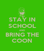 STAY IN SCHOOL AND BRING THE COON - Personalised Poster A1 size
