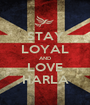 STAY LOYAL AND LOVE HARLA - Personalised Poster A1 size