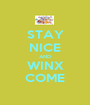 STAY NICE AND WINX COME - Personalised Poster A1 size