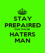 STAY PREPAIRED FOR THOSE HATERS MAN - Personalised Poster A1 size