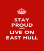 STAY PROUD AND LIVE ON EAST HULL - Personalised Poster A1 size