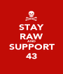 STAY RAW AND SUPPORT 43 - Personalised Poster A1 size