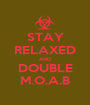 STAY RELAXED AND DOUBLE M.O.A.B - Personalised Poster A1 size