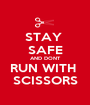 STAY  SAFE AND DONT RUN WITH  SCISSORS - Personalised Poster A1 size