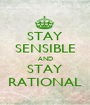 STAY SENSIBLE AND STAY RATIONAL - Personalised Poster A1 size