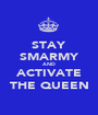 STAY SMARMY AND ACTIVATE THE QUEEN - Personalised Poster A1 size