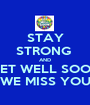 STAY STRONG  AND GET WELL SOON WE MISS YOU - Personalised Poster A1 size