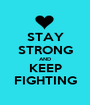 STAY STRONG AND KEEP FIGHTING - Personalised Poster A1 size