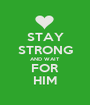 STAY STRONG AND WAIT FOR HIM - Personalised Poster A1 size