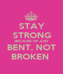 STAY STRONG BECAUSE IM JUST BENT, NOT BROKEN  - Personalised Poster A1 size