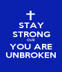 STAY STRONG CUZ YOU ARE UNBROKEN - Personalised Poster A1 size