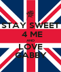 STAY SWEET  4 ME AND LOVE GABBY - Personalised Poster A1 size