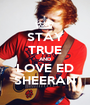 STAY TRUE AND LOVE ED SHEERAN - Personalised Poster A1 size
