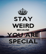 STAY WEIRD BECAUSE YOU ARE SPECIAL - Personalised Poster A1 size